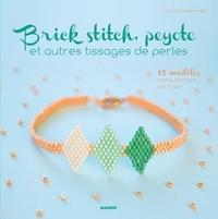 Lucie Fossemalle et Laurent Stefano - Brick stitch, peyote et autres tissages de perles - 15 modèles expliqués étape par étape.