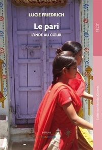 Lucie Friedrich - Le pari - L'Inde au coeur.