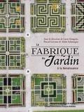 Lucie Gaugain et Pascal Liévaux - La fabrique du jardin à la Renaissance.