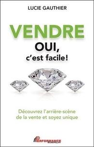 Lucie Gauthier - Vendre oui, c'est facile ! - Découvrez l'arrière-scène de la vente et soyez unique.