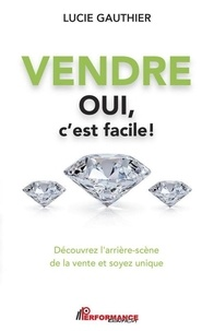 Lucie Gauthier - Vendre oui c'est facile - Découvrez l'arrière-scène de la vente et soyez unique.