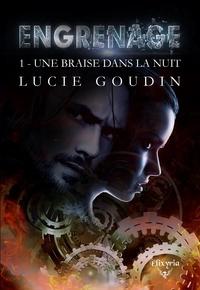 Lucie Goudin - Engrenage - 1 - Une braise dans la nuit.