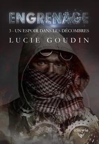 Lucie Goudin - Engrenage - 3 - Un espoir dans les décombres.