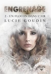 Lucie Goudin - Engrenage - 2 - Un flocon dans l'air.