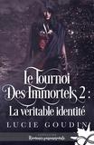 Lucie Goudin - La véritable identité - Le tournoi des immortels, T2.