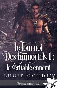 Lucie Goudin - Le tournoi des immortels - Le véritable ennemi.