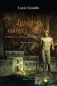 Lucie Goudin - Les cinq objets divins Tome 2 : L'écho des profondeurs.