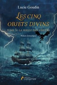 Lucie Goudin - Les cinq objets divins Tome 5 : La houle des vérités.