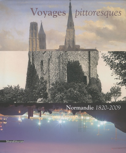 Voyages pittoresques. Normandie 1820-2009 - Lucie Goujard,Annette Haudiquet,Caroline Joubert,Diederik Bakhuÿs