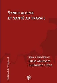 Lucie Goussard et Guillaume Tiffon - Syndicalisme et santé au travail.