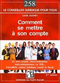 Lucie Guchet - Comment se mettre à son compte - En nom propre, l'auto-entrepreneur, la micro-entreprise, la TPE.