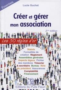 Lucie Guchet - Créer et gérer une association - Les 50 règles d'or.