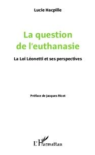 Lucie Hacpille - La question de l'euthanasie - La loi Léonetti et ses perspectives.