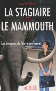 Lucie Hart - La Stagiaire et le Mammouth - Les désarrois de l'élève-professeur.
