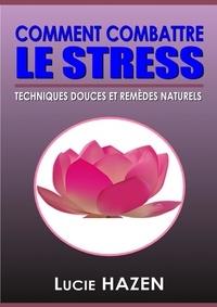Lucie HAZEN - Comment combattre le stress.