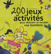 Lucie Hillenberg - 200 Jeux et activités pour distraire et occuper vos bambins.