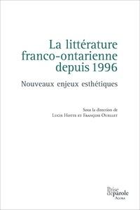 Lucie Hotte et François Ouellet - La littérature franco-ontarienne depuis 1996 - Nouveaux enjeux esthétiques.