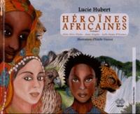 Lucie Hubert - Héroïnes africaines - Volume 1, Aline Sitoé Diatta, Anne Zingha, Lalla Fatma N'Soumer.