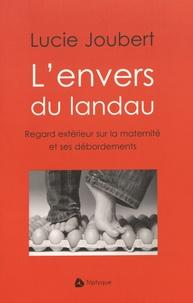 Lucie Joubert - L'envers du landau - Regard extérieur sur la maternité et ses débordements.