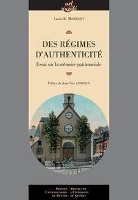 Lucie K. Morisset - Des régimes d'authenticité - Essai sur la mémoire patrimoniale.