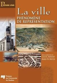 Lucie K Morisset et Marie-Eve Breton - La ville phénomène de représentation.
