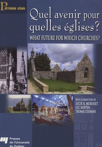 Lucie K Morisset et Luc Noppen - Quel avenir pour quelles églises ? - What future for Which Churches ?.