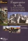 Lucie K Morisset - S'approprier la ville - Le devenir-ensemble, du patrimoine urbain aux paysages culturels.