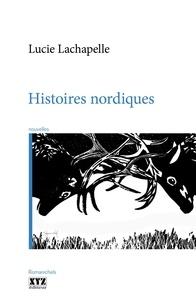 Lucie Lachapelle - Histoires nordiques.