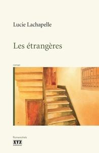 Lucie Lachapelle - Les étrangères.