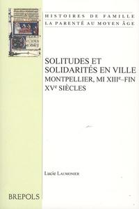 Lucie Laumonier - Solitudes et solidarités en ville - Montpellier, mi XIIIe-fin XVe siècles.