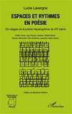 Lucie Lavergne - Espaces et rythmes en poésie - Six visages de la poésie hispanophone du XXe siècle.