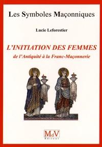 Lucie Leforestier - L'initiation des femmes de l'Antiquité à la franc-maçonnerie.
