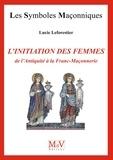 Lucie Leforestier - N.70 L'Initiation des femmes, de l'Antiquité à la Franc-Maçonnerie.