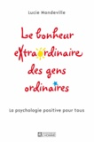 Lucie Mandeville - Le bonheur extraordinaire des gens ordinaires - La psychologie positive pour tous.