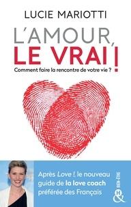 Lucie Mariotti - L'amour, le Vrai ! - Faites la rencontre de votre vie.