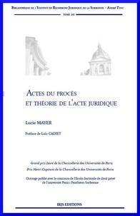 Lucie Mayer - Actes du procès et théorie de l'acte juridique.