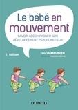 Lucie Meunier - Le bébé en mouvement - Savoir accompagner son développement psychomoteur.