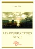 Lucie Ogier - Les destructeurs de vie.