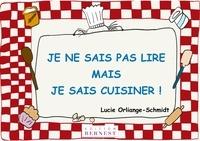 Lucie Orliange-Schmidt - Je ne sais pas lire, mais je sais cuisiner !.