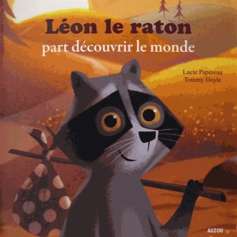 Lucie Papineau - Léon le raton part découvrir le monde.
