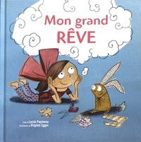Lucie Papineau et Virginie Egger - Mon grand rêve.