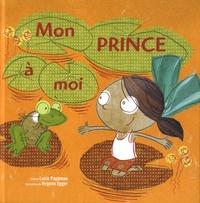 Lucie Papineau et Virginie Egger - Mon prince à moi.