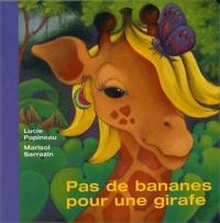 Lucie Papineau et Marisol Sarrazin - Pas de bananes pour une girafe.