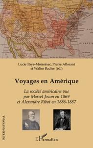 Lucie Paye-Moissinac et Pierre Allorant - Voyages en Amérique - La société américaine vue par Marcel Jozon en 1869 et par Alexandre Ribot en 1886-1887.