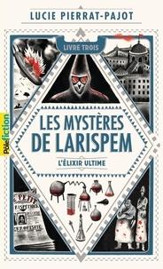 Lucie Pierrat-Pajot - Les mystères de Larispem Tome 3 : L'élixir ultime.