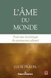 Lucie Pradel - L'âme du monde - Pour une écocritique du patrimoine culturel.