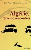 Lucie Pruvost et Laurence Aïda Ammour - Algérie, terre de rencontres.