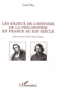 Lucie Rey - Les enjeux de l'histoire de la philosophie en France au XIXe siècle - Pierre Leroux contre Victor Cousin.