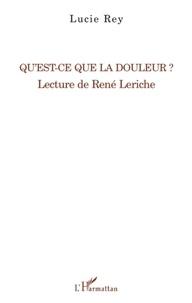 Lucie Rey - Qu'est-ce que la douleur ? - Lecture de René Leriche.