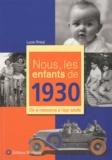 Lucie Rhéat - Nous, les enfants de 1930 - De la naissance à l'âge adulte.